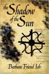 The Shadow of the Sun - Barbara Friend Ish