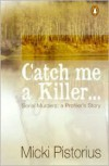 Catch Me a Killer: Serial Murders: A Profiler's True Story - Micki Pistorius, Micki Pistorious