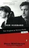 Her Husband: Ted Hughes and Sylvia Plath - A Marriage - Diane Wood Middlebrook