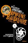 Les désastreuses Aventures des Orphelins Baudelaire, Tome 6 : Ascenseur pour la peur - Lemony Snicket