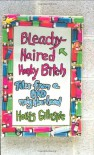 Bleachy-Haired Honky Bitch: Tales from a Bad Neighborhood - Hollis Gillespie