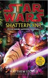 Star Wars: Shatterpoint (Star Wars: The Clone Wars, #1) - Matthew Stover