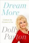 Dream More: Celebrate the Dreamer in You - Dolly Parton