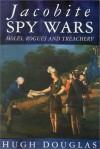 Jacobite Spy Wars: Moles, Rogues and Treachery - Dougins Hugh, Hugh Douglas