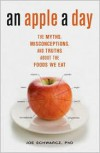 An Apple A Day: The Myths, Misconceptions, and Truths About the Foods We Eat - Joe Schwarcz, Joseph A. Schwarcz