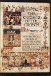 The Knights of the Crown: The Monarchical Orders of Knighthood in Later Medieval Europe, 1325-1520 - D'Arcy Jonathan Dacre Boulton