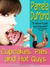 Cupcakes, Pies, and Hot Guys  - Pamela DuMond