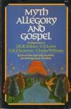 Myth, Allegory, and Gospel: An Interpretation of J.R.R. Tolkien, C.S. Lewis, G.K. Chesterton, Charles Williams - Edmund Fuller, John Warwick Montgomery