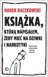 Książka, którą napisałem, żeby mieć na dziwki i narkotyki - Marek Raczkowski, Magdalena Żakowska