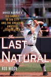 The Last Natural: Bryce Harper's Big Gamble in Sin City and the Greatest Amateur Season Ever - Rob Miech