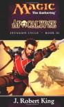 Apocalypse (Magic: The Gathering - Invasion Cycle Book III) - J. Robert King