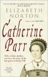 Catherine Parr - Elizabeth Norton