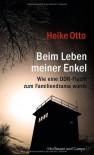 Beim Leben meiner Enkel: Wie eine DDR-Flucht zum Familiendrama wurde (Zeitgeschichte) - Heike Otto