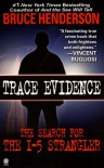 Trace Evidence: The Search for the I-5 Strangler - Bruce Henderson