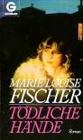 Tödliche Hände - Marie Louise Fischer
