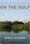 Shadows on the Gulf: A Journey through Our Last Great Wetland - Rowan Jacobsen