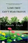 Lime Tree Can't Bear Orange - Amanda Smyth