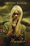 Bittere Wunder - Christina Meldrum