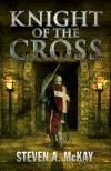 Knight of the Cross - Steven A. McKay
