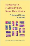 Dementia Caregivers Share Their Stories: A Support Group in a Book - Lynda A. Markut, Anatole Crane
