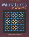 Miniatures in Minutes: 24 Paper-Pieced Projects-Complete Your Quilt with a Single Foundation [With Pattern(s)] - Terrie Sandelin