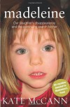 Madeleine: Our Daughter's Disappearance and the Continuing Search for Her - Kate McCann, Gerry McCann