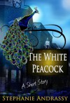 The White Peacock - Stephanie Andrassy