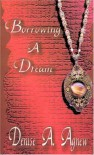 Borrowing a Dream - Denise A. Agnew