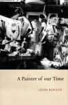 A Painter Of Our Time - John Berger