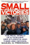 Small Victories: The Real World of a Teacher, Her Students, and Their High School - Samuel G. Freedman