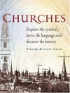 Churches: Explore the Symbols, Learn the Language and Discover the History - Timothy Brittain-Catlin