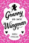 Granny Is My Wingman - Kayli Stollak