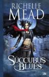 Succubus Blues  - Richelle Mead, Benoît Domis