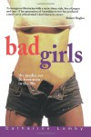 Bad Girls: The Media, Sex and Feminism in the '90s - Catharine Lumby