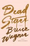 Dead Stars - Bruce Wagner