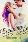 Escaping Me  - Elizabeth   Lee