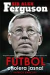 Sir Alex Ferguson. Futbol cholera jasna! - Patrick Barclay