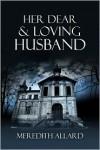 Her Dear and Loving Husband - Meredith Allard