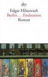 Berlin ... Endstation Roman - Edgar Hilsenrath