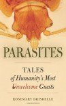Parasites: Tales of Humanity's Most Unwelcome Guests - Rosemary Drisdelle