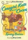 Cowgirl Kate and Cocoa: Spring Babies - Erica Silverman, Betsy Lewin