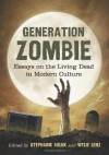 Generation Zombie: Essays on the Living Dead in Modern Culture - Stephanie Boluk