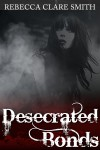 Desecrated Bonds - Rebecca Clare Smith