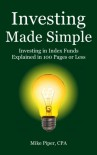 Investing Made Simple: Index Fund Investing and ETF Investing Explained in 100 Pages or Less - Mike Piper