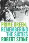 Prime Green: Remembering the Sixties - Robert Stone