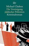 Die Vereinigung jiddischer Polizisten. Kriminalroman. - Michael Chabon, Andrea Fischer
