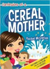 Confessions of a Cereal Mother: True Stories to Let Every Mother Know She's Not Alone in the Craziness - Rachel McClellan