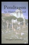 Pendragon: An Historical Novel - Douglas Carmichael