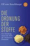 Die Ordnung Der Stoffe: Ein Streifzug Durch Die Welt Der Chemischen Elemente - Ulf von Rauchhaupt