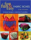 Fast, Fun & Easy Fabric Boxes: 8 Great Designs-Unlimited Possibilities - Linda Johansen
